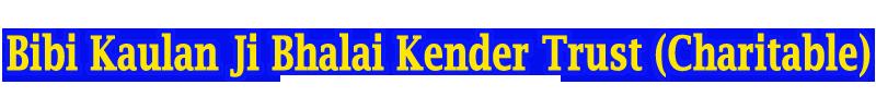 Bibi Kaulan Ji Bhalai Kender Trust Charitable